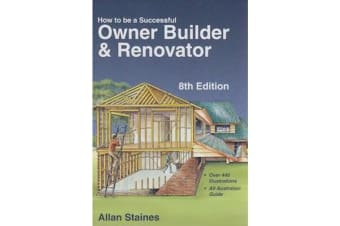 How to be a Successful Owner Builder and Renovator - Step by Step Guide to Building or Extending Your Own Home