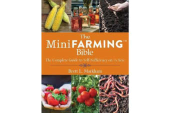 The Mini Farming Bible - The Complete Guide to Self-Sufficiency on 1/4 Acre
