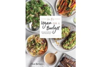 LIV B's Vegan on a Budget - 112 Inspired and Effortless Plant-Based Recipes