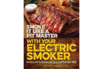 Smoke It Like a Pit Master with Your Electric Smoker - Recipes and Techniques for Easy and Delicious BBQ