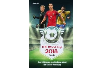 The World Cup 2018 Book - Everything You Need to Know About the Soccer World Cup