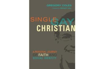 Single, Gay, Christian - A Personal Journey of Faith and Sexual Identity