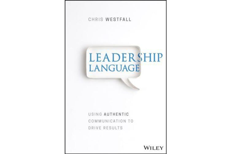 Leadership Language - Using Authentic Communication to Drive Results