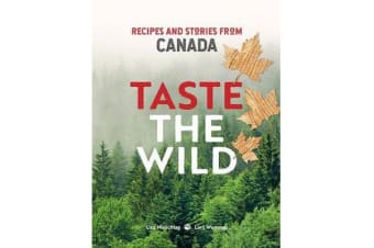 Taste the Wild - Recipes and Stories from Canada
