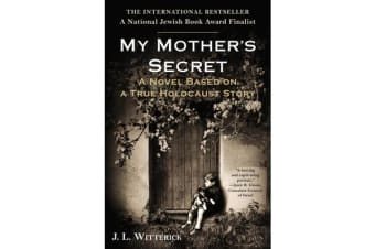 My Mother's Secret - A Novel Based On A True Holocaust Story