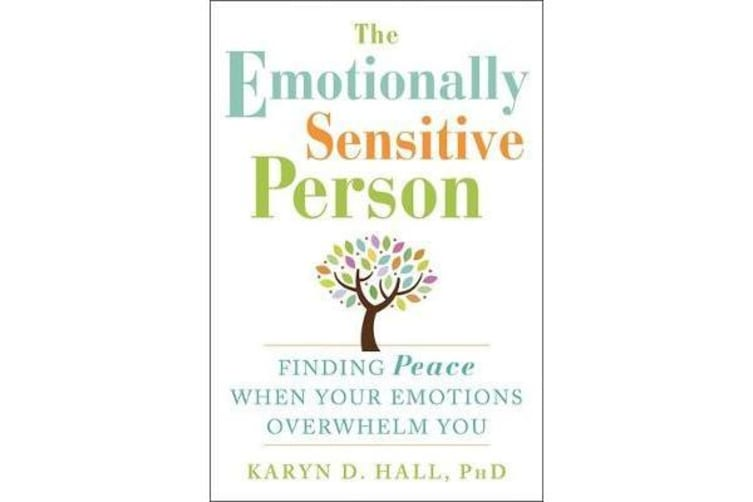 The Emotionally Sensitive Person - Finding Peace When Your Emotions Overwhelm You