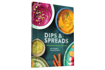 Dips & Spreads - 45 Gorgeous and Good-for-You Recipes