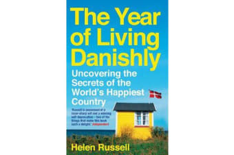 The Year of Living Danishly - Uncovering the Secrets of the World's Happiest Country