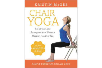 Chair Yoga - Sit, Stretch, and Strengthen Your Way to a Happier, Healthier You