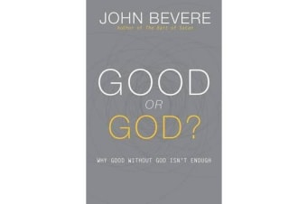 Good or God? - Why Good Without God Isn't Enough