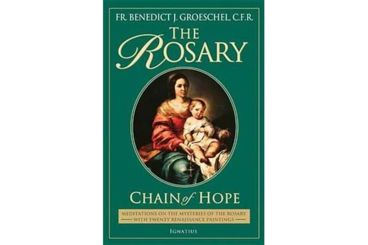 The Rosary - Chain of Hope - Meditations on the Rosary, Including the New Luminous Mysteries