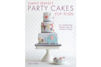 Simply Perfect Party Cakes for Kids - Easy step-by-step novelty cakes for children's parties