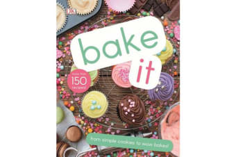 Bake It - More Than 150 Recipes for Kids from Simple Cookies to Creative Cakes!