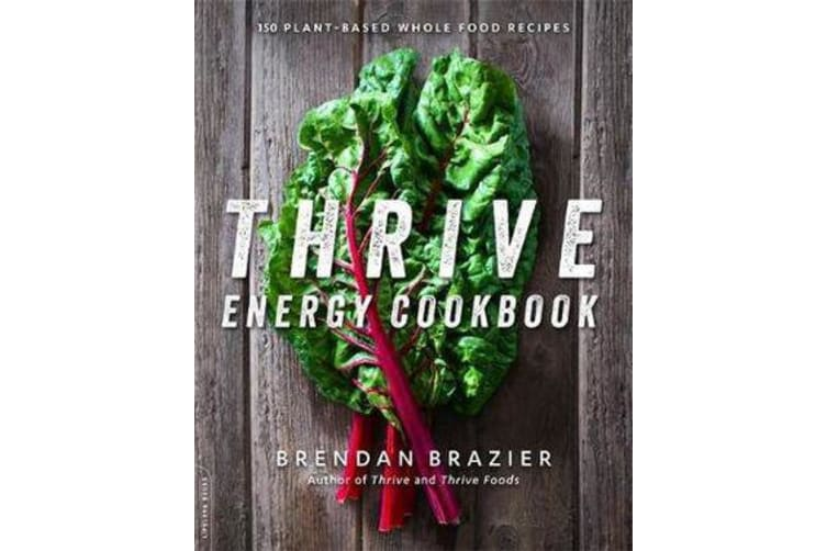 Thrive Energy Cookbook - 150 Plant-Based Whole Food Recipes