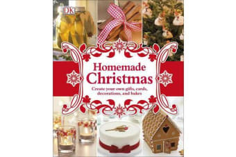 Homemade Christmas - Create your own gifts, cards, decorations, and bakes