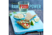 Annelie's Raw Food Power - Supercharged Recipes from a Jungle Diary