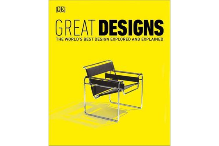 Great Designs - The World's Best Design Explored and Explained
