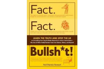 Fact. Fact. Bullsh*t! - Learn the Truth and Spot the Lie on Everything from Tequila-Made Diamonds to Tetris's Soviet Roots - Plus Tons of Other Totally Random Facts from Science, History and Beyond!