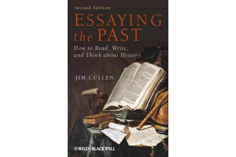 Essaying the Past - How to Read, Write and Think About History