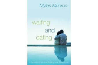 Waiting and Dating - A Sensible Guide to a Fulfilling Love Relationship