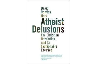 Atheist Delusions - The Christian Revolution and Its Fashionable Enemies