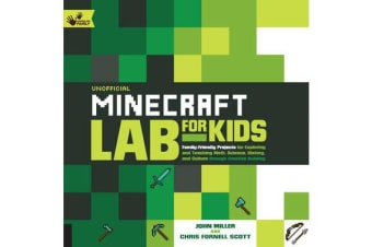Unofficial Minecraft Lab for Kids - Family-Friendly Projects for Exploring and Teaching Math, Science, History, and Culture Through Creative Building