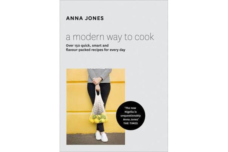 A Modern Way to Cook - Over 150 Quick, Smart and Flavour-Packed Recipes for Every Day