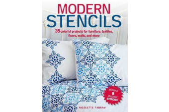 Modern Stencils - 35 Colorful Projects for Furniture, Textiles, Floors, Walls, and More