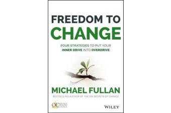 Freedom to Change - Four Strategies to Put Your Inner Drive into Overdrive