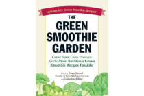 The Green Smoothie Garden - Grow Your Own Produce for the Most Nutritious Green Smoothie Recipes Possible!
