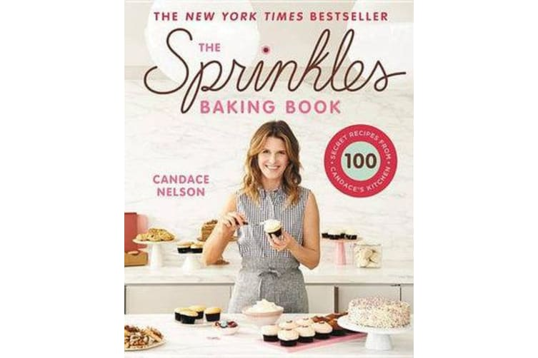 The Sprinkles Baking Book - 100 Secret Recipes from Candace's Kitchen