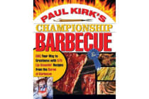 Paul Kirk's Championship Barbecue - Barbecue Your Way to Greatness with 575 Lip-Smackin' Recipes