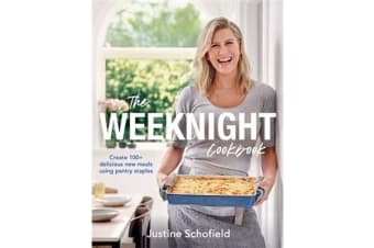 The Weeknight Cookbook - Create 100+ Delicious New Meals Using Pantry Staples