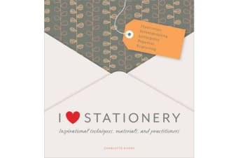 I Love Stationery - Inspirational Techniques, Materials, and Practitioners