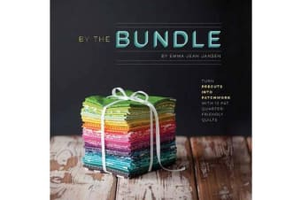 By the Bundle - Turn Precuts into Patchwork with 12 Fat Quarter-Friendly Quilts