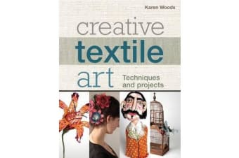 Creative Textile Art - Techniques and projects