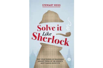 Solve it Like Sherlock - Test Your Powers of Reasoning Against Those of the World's Most Famous Detective