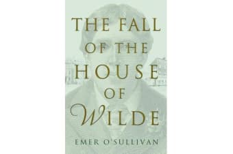 The Fall of the House of Wilde - Oscar Wilde and His Family