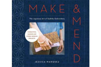 Make & Mend - The Japanese Art of Sashiko Embroidery-15 Beautiful Visible Mending Projects