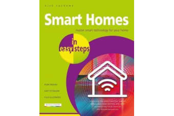 Smart Homes in easy steps - Master smart technology for your home