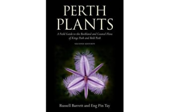 Perth Plants - A Field Guide to the Bushland and Coastal Flora of Kings Park and Bold Park