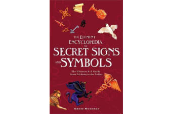 The Element Encyclopedia of Secret Signs and Symbols - The Ultimate A-Z Guide from Alchemy to the Zodiac