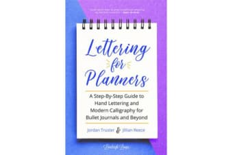 Lettering for Planners - A Step-By-Step Guide to Hand Lettering and Modern Calligraphy for Bullet Journals and Beyond