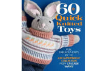 60 Quick Knitted Toys - Fun, Fabulous Knits in the 220 Superwash (R) Collection from Cascade Yarns (R)