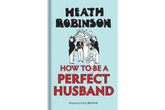 Heath Robinson - How to be a Perfect Husband