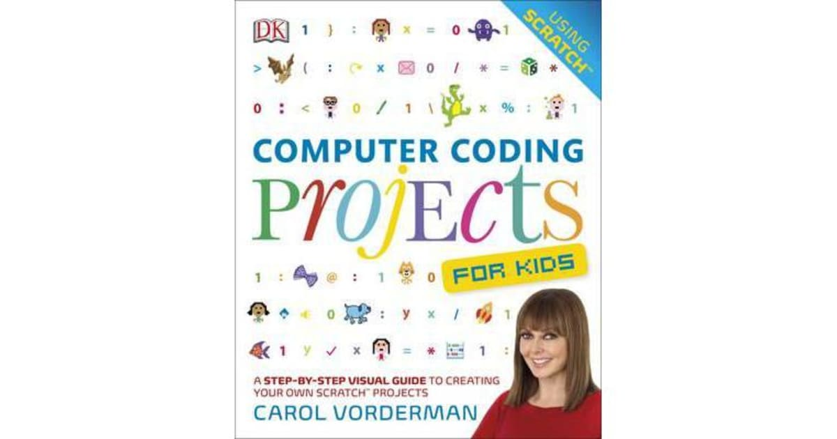 Computer Coding Projects For Kids - A Step-by-Step Visual Guide to Creating  Your Own Scratch Projects by Carol Vorderman | 9780241241332 | 2016 | Kids