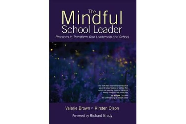 The Mindful School Leader - Practices to Transform Your Leadership and School