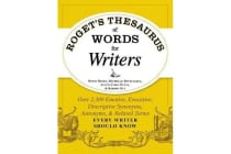 Roget's Thesaurus of Words for Writers - Over 2,300 Emotive, Evocative, Descriptive Synonyms, Antonyms, and Related Terms Every Writer Should Know