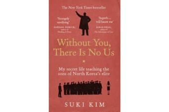 Without You, There Is No Us - My secret life teaching the sons of North Korea's elite