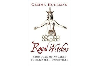 Royal Witches - From Joan of Navarre to Elizabeth Woodville